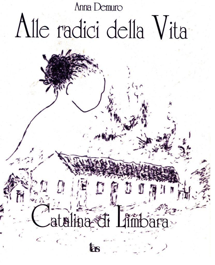 Anna Demuro - Alle radici della vita: Catalina di Limbara